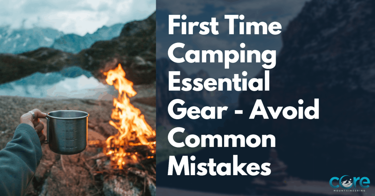 First Time Camping Essential Gear - Avoid Common Mistakes
