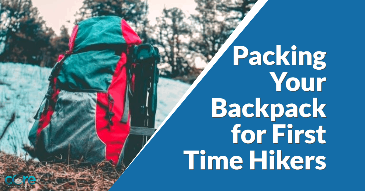 Packing Your Backpack for First Time Hikers