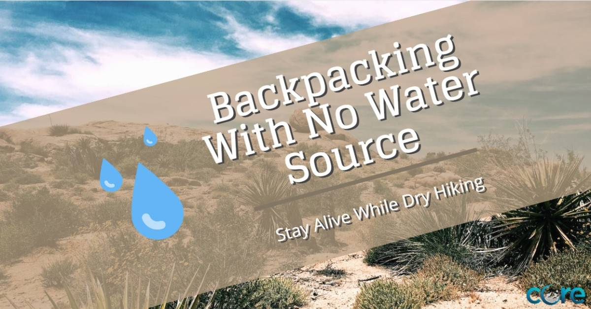 Backpacking With No Water Source – Stay Alive Dry Hiking