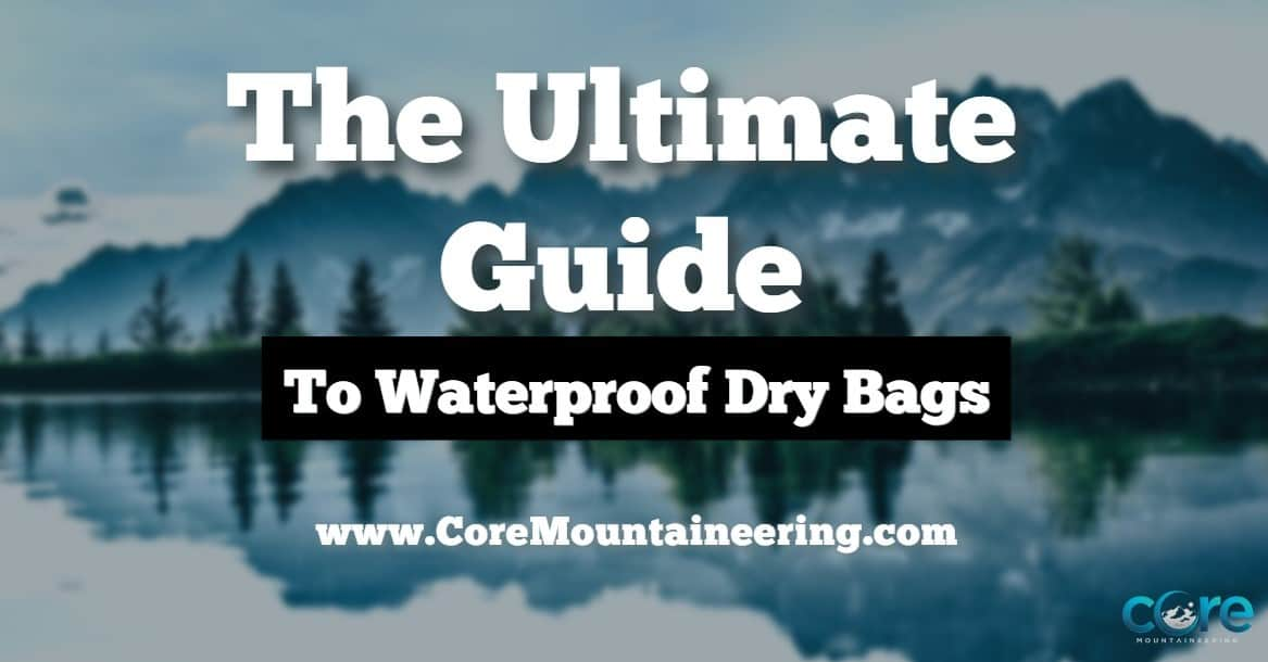 The Ultimate Guide to Waterproof Dry Bags