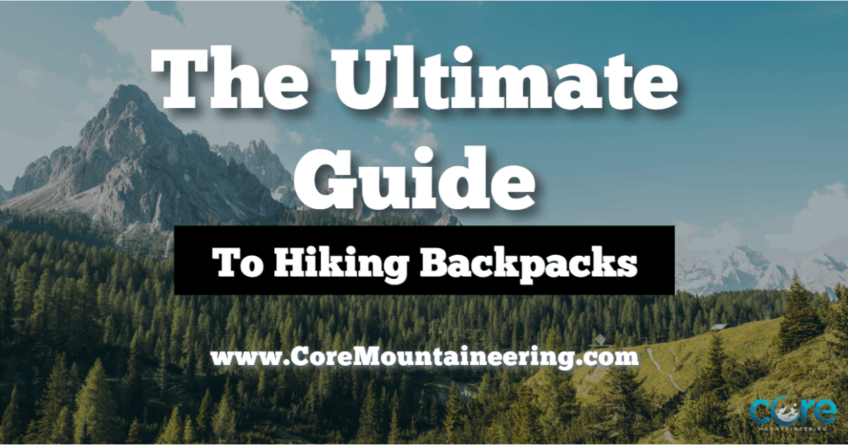 Ultimate Guide to Choosing the Right Hiking Backpack