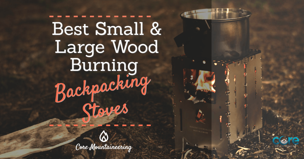 Best Small & Large Wood Burning Backpacking Stoves