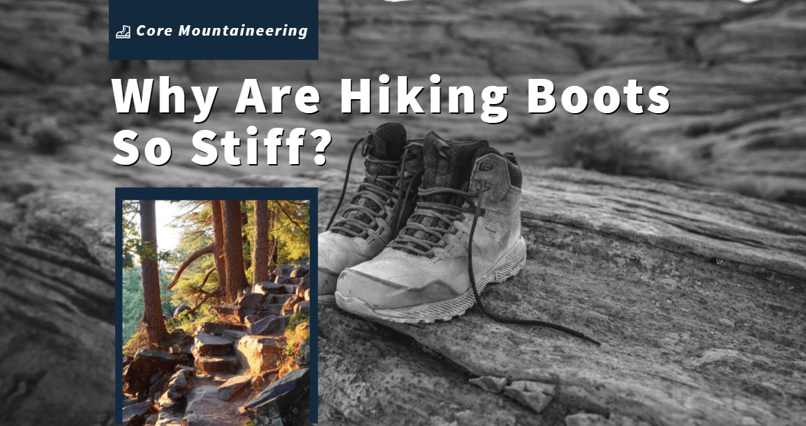 Why Are Hiking Boots So Stiff
