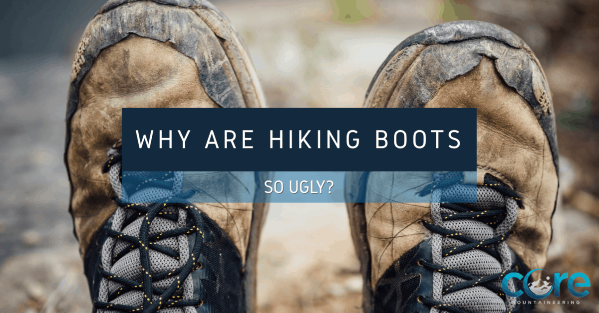 Why Are Hiking Boots So Ugly