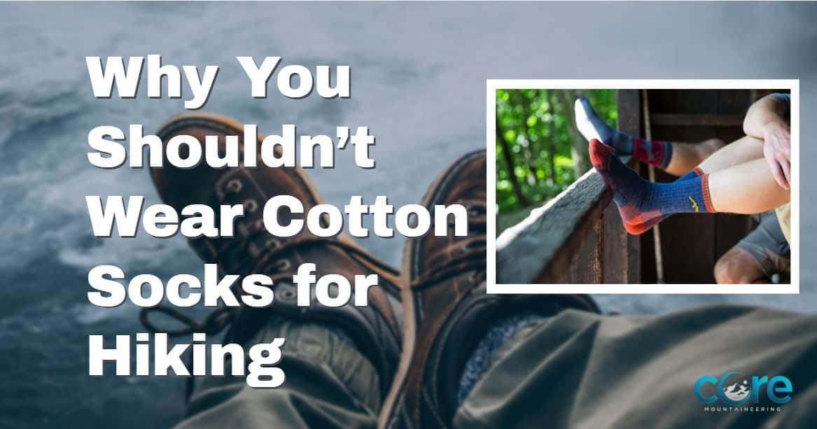 Why You Shouldn't Wear Cotton Socks for Hiking